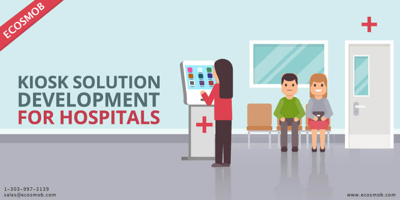 Developing Kiosk Solutions for Hospitals –  Benefits of Kiosk Self Service